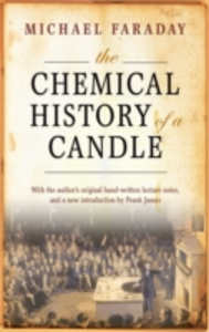 Ebook in inglese Chemical History of a Candle: With an Introduction by Frank A.J.L. James Faraday, Michael