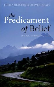 Ebook in inglese Predicament of Belief: Science, Philosophy, and Faith Clayton, Philip , Knapp, Steven