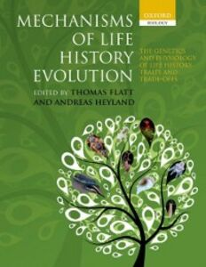 Ebook in inglese Mechanisms of Life History Evolution: The Genetics and Physiology of Life History Traits and Trade-Offs