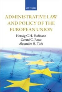 Ebook in inglese Administrative Law and Policy of the European Union Hofmann, Herwig C.H. , Rowe, Gerard C. , T&uuml , rk, Alexander H.