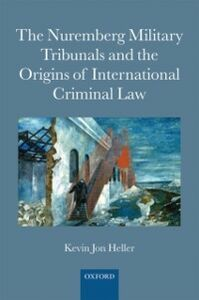 Foto Cover di Nuremberg Military Tribunals and the Origins of International Criminal Law, Ebook inglese di Kevin Jon Heller, edito da OUP Oxford