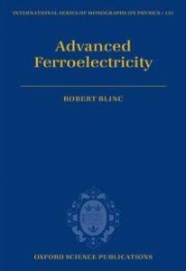 Foto Cover di Advanced Ferroelectricity, Ebook inglese di Robert Blinc, edito da OUP Oxford