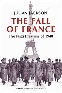 Ebook in inglese Fall of France: The Nazi Invasion of 1940 Jackson, Julian