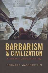 Ebook in inglese Barbarism and Civilization: A History of Europe in our Time Wasserstein, Bernard