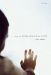 Ebook in inglese How the Body Shapes the Mind Gallagher, Shaun