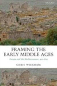 Foto Cover di Framing the Early Middle Ages: Europe and the Mediterranean, 400-800, Ebook inglese di Chris Wickham, edito da OUP Oxford