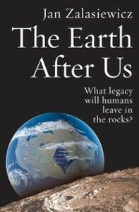 Ebook in inglese Earth After Us: What legacy will humans leave in the rocks? Zalasiewicz, Jan