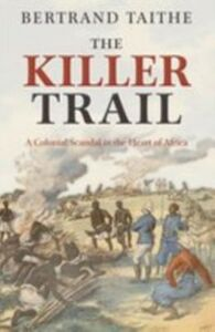 Ebook in inglese Killer Trail:A Colonial Scandal in the Heart of Africa Taithe, Bertrand