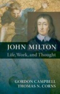 Foto Cover di John Milton:Life, Work, and Thought, Ebook inglese di Gordon Campbell,Thomas N. Corns, edito da OUP Oxford