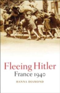 Ebook in inglese Fleeing Hitler: France 1940 Diamond, Hanna
