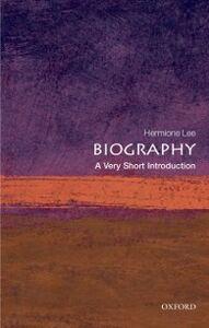 Foto Cover di Biography: A Very Short Introduction, Ebook inglese di Hermione Lee, edito da OUP Oxford