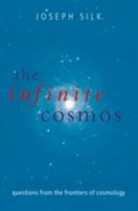Ebook in inglese Infinite Cosmos:Questions from the frontiers of cosmology Silk, Joseph
