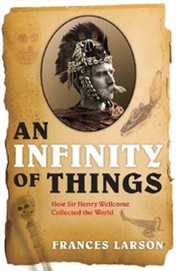 Ebook in inglese Infinity of Things:How Sir Henry Wellcome Collected the World Larson, Frances