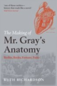 Ebook in inglese Making of Mr Gray's Anatomy: Bodies, books, fortune, fame Richardson, Ruth