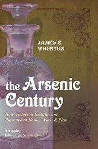 Ebook in inglese Arsenic Century: How Victorian Britain was Poisoned at Home, Work, and Play Whorton, James C.