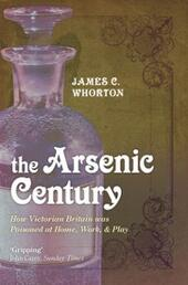 Arsenic Century: How Victorian Britain was Poisoned at Home, Work, and Play