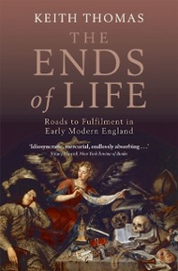 Ebook in inglese Ends of Life: Roads to Fulfilment in Early Modern England Thomas, Keith