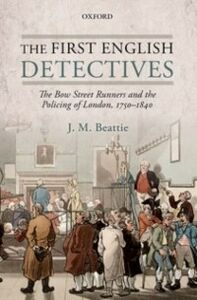 Foto Cover di First English Detectives: The Bow Street Runners and the Policing of London, 1750-1840, Ebook inglese di J. M. Beattie, edito da OUP Oxford