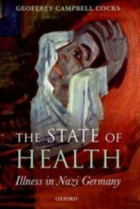 Foto Cover di State of Health: Illness in Nazi Germany, Ebook inglese di Geoffrey Campbell Cocks, edito da OUP Oxford