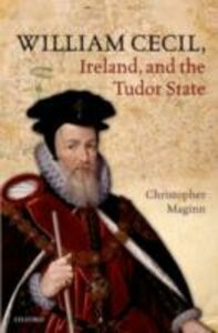 Ebook in inglese William Cecil, Ireland, and the Tudor State Maginn, Christopher