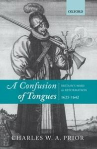Foto Cover di Confusion of Tongues: Britain's Wars of Reformation, 1625-1642, Ebook inglese di Charles W. A. Prior, edito da OUP Oxford