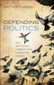 Ebook in inglese Defending Politics: Why Democracy Matters in the 21st Century Flinders, Matthew