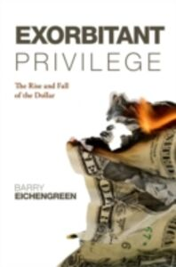 Ebook in inglese Exorbitant Privilege: The Rise and Fall of the Dollar Eichengreen, Barry