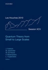 Foto Cover di Quantum Theory from Small to Large Scales: Lecture Notes of the Les Houches Summer School: Volume 95, August 2010, Ebook inglese di  edito da OUP Oxford