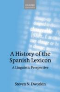 Ebook in inglese History of the Spanish Lexicon: A Linguistic Perspective Dworkin, Steven N.