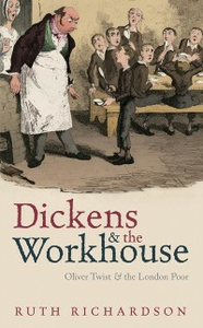 Ebook in inglese Dickens and the Workhouse: Oliver Twist and the London Poor Richardson, Ruth