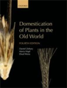 Ebook in inglese Domestication of Plants in the Old World: The origin and spread of domesticated plants in Southwest Asia, Europe, and the Mediterranean Basin Hopf, Maria , Weiss, Ehud , Zohary, Daniel
