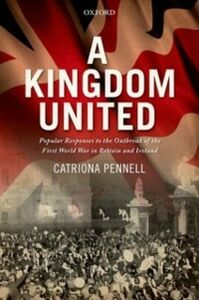 Foto Cover di Kingdom United: Popular Responses to the Outbreak of the First World War in Britain and Ireland, Ebook inglese di Catriona Pennell, edito da OUP Oxford