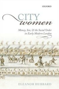 Ebook in inglese City Women: Money, Sex, and the Social Order in Early Modern London Hubbard, Eleanor