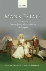 Ebook in inglese Man's Estate: Landed Gentry Masculinities, 1660-1900 French, Henry , Rothery, Mark