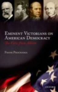 Ebook in inglese Eminent Victorians on American Democracy: The View from Albion Prochaska, Frank