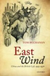 Ebook in inglese East Wind: China and the British Left, 1925-1976 Buchanan, Tom
