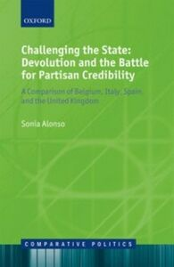 Ebook in inglese Challenging the State: Devolution and the Battle for Partisan Credibility: A Comparison of Belgium, Italy, Spain, and the United Kingdom Alonso, Sonia
