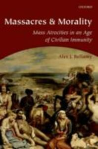 Foto Cover di Massacres and Morality: Mass Atrocities in an Age of Civilian Immunity, Ebook inglese di Alex J. Bellamy, edito da OUP Oxford