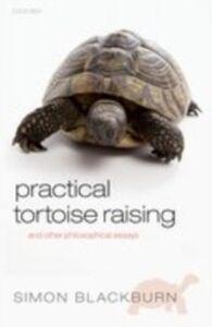 Foto Cover di Practical Tortoise Raising: and other philosophical essays, Ebook inglese di Simon Blackburn, edito da OUP Oxford