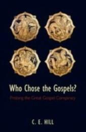Who Chose the Gospels?:Probing the Great Gospel Conspiracy