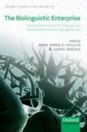 Biolinguistic Enterprise: New Perspectives on the Evolution and Nature of the Human Language Faculty