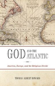 Ebook in inglese God and the Atlantic: America, Europe, and the Religious Divide Howard, Thomas Albert