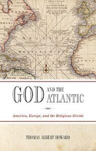 Foto Cover di God and the Atlantic: America, Europe, and the Religious Divide, Ebook inglese di Thomas Albert Howard, edito da OUP Oxford