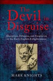 Devil in Disguise: Deception, Delusion, and Fanaticism in the Early English Enlightenment