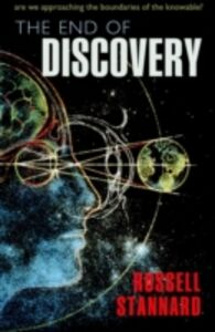Ebook in inglese End of Discovery Are we approaching the boundaries of the knowable? Stannard, Russell