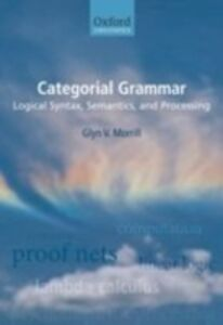 Ebook in inglese Categorial Grammar: Logical Syntax, Semantics, and Processing Morrill, Glyn