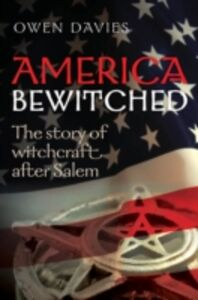 Foto Cover di America Bewitched: The Story of Witchcraft After Salem, Ebook inglese di Owen Davies, edito da OUP Oxford