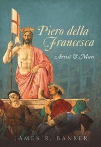 Ebook in inglese Piero della Francesca: Artist and Man Banker, James R.