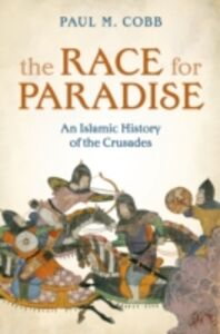 Foto Cover di Race for Paradise: An Islamic History of the Crusades, Ebook inglese di Paul M. Cobb, edito da OUP Oxford