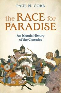 Ebook in inglese Race for Paradise: An Islamic History of the Crusades Cobb, Paul M.